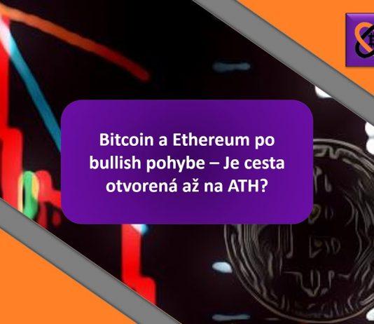 Bitcoin a Ethereum po bullish pohybu - Je cesta otevřená až na ATH?